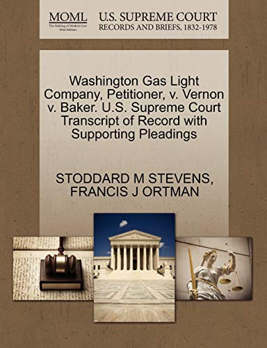 9781270360230: Washington Gas Light Company, Petitioner, v. Vernon v. Baker. U.S. Supreme Court Transcript of Record with Supporting Pleadings
