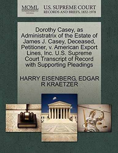 9781270361626: Dorothy Casey, as Administratrix of the Estate of James J. Casey, Deceased, Petitioner, v. American Export Lines, Inc. U.S. Supreme Court Transcript of Record with Supporting Pleadings