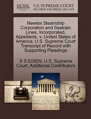 9781270363002: Newtex Steamship Corporation and Seatrain Lines, Incorporated, Appellants, v. United States of America, U.S. Supreme Court Transcript of Record with Supporting Pleadings