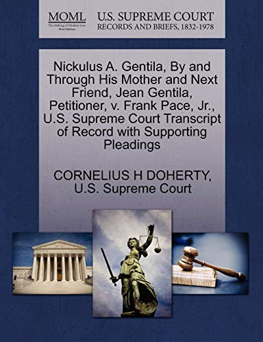 9781270363286: Nickulus A. Gentila, By and Through His Mother and Next Friend, Jean Gentila, Petitioner, v. Frank Pace, Jr., U.S. Supreme Court Transcript of Record with Supporting Pleadings