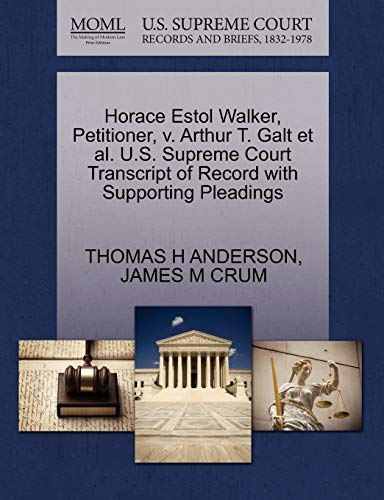 Horace Estol Walker, Petitioner, v. Arthur T. Galt et al. U.S. Supreme Court Transcript of Record ...