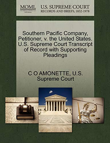 Southern Pacific Company, Petitioner, v. the United States. U.S. Supreme Court Transcript of Record...