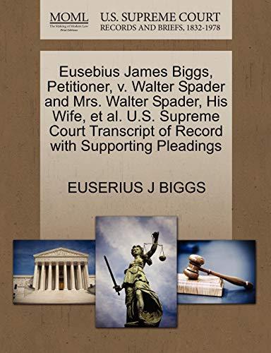 Eusebius James Biggs, Petitioner, v. Walter Spader and Mrs. Walter Spader, His Wife, et al. U.S. ...