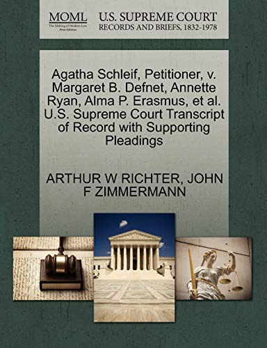 9781270371038: Agatha Schleif, Petitioner, v. Margaret B. Defnet, Annette Ryan, Alma P. Erasmus, et al. U.S. Supreme Court Transcript of Record with Supporting Pleadings