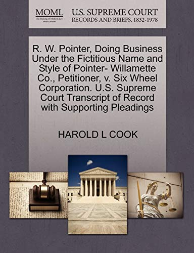 R. W. Pointer, Doing Business Under the Fictitious Name and Style of Pointer- Willamette Co., ...
