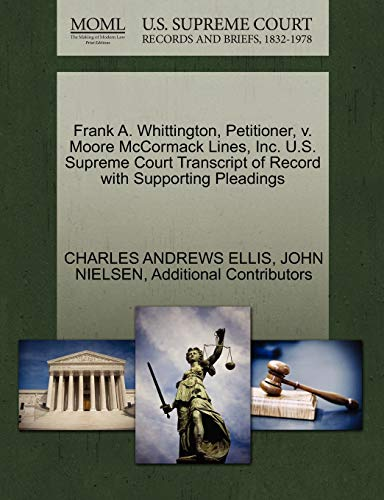 9781270374961: Frank A. Whittington, Petitioner, v. Moore McCormack Lines, Inc. U.S. Supreme Court Transcript of Record with Supporting Pleadings