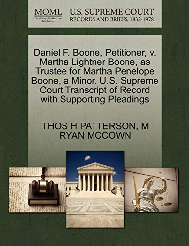 9781270375838: Daniel F. Boone, Petitioner, v. Martha Lightner Boone, as Trustee for Martha Penelope Boone, a Minor. U.S. Supreme Court Transcript of Record with Supporting Pleadings