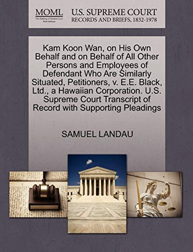9781270376750: Kam Koon Wan, on His Own Behalf and on Behalf of All Other Persons and Employees of Defendant Who Are Similarly Situated, Petitioners, v. E.E. Black, ... of Record with Supporting Pleadings