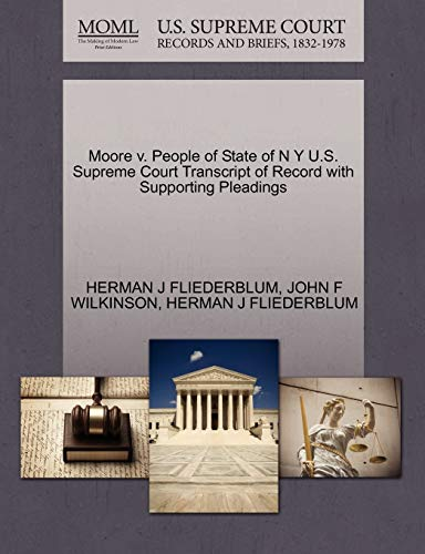 Moore v. People of State of N Y U.S. Supreme Court Transcript of Record with Supporting Pleadings: ...