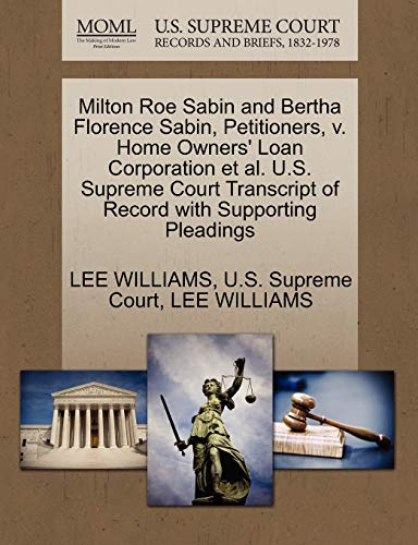 9781270386025: Milton Roe Sabin and Bertha Florence Sabin, Petitioners, v. Home Owners' Loan Corporation et al. U.S. Supreme Court Transcript of Record with Supporting Pleadings