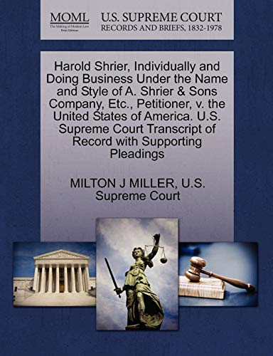 9781270386513: Harold Shrier, Individually and Doing Business Under the Name and Style of A. Shrier & Sons Company, Etc., Petitioner, v. the United States of ... of Record with Supporting Pleadings