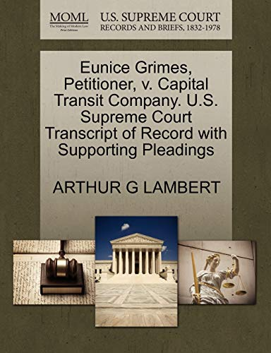 Eunice Grimes, Petitioner, v. Capital Transit Company. U.S. Supreme Court Transcript of Record with...