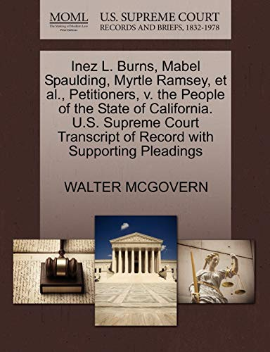 9781270388630: Inez L. Burns, Mabel Spaulding, Myrtle Ramsey, et al., Petitioners, v. the People of the State of California. U.S. Supreme Court Transcript of Record with Supporting Pleadings
