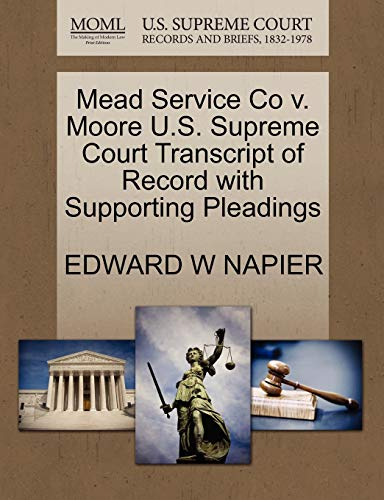 Mead Service Co v. Moore U.S. Supreme Court Transcript of Record with Supporting Pleadings: EDWARD ...