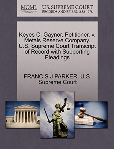 9781270389293: Keyes C. Gaynor, Petitioner, v. Metals Reserve Company. U.S. Supreme Court Transcript of Record with Supporting Pleadings