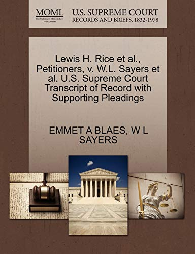 Lewis H. Rice et al., Petitioners, v. W.L. Sayers et al. U.S. Supreme Court Transcript of Record ...