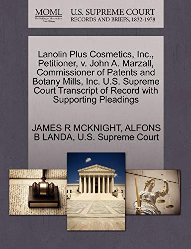 9781270390138: Lanolin Plus Cosmetics, Inc., Petitioner, v. John A. Marzall, Commissioner of Patents and Botany Mills, Inc. U.S. Supreme Court Transcript of Record with Supporting Pleadings