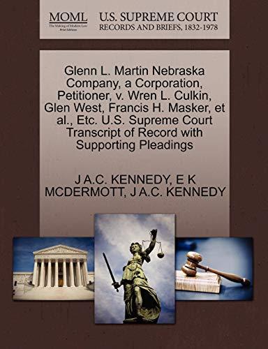 9781270390664: Glenn L. Martin Nebraska Company, a Corporation, Petitioner, v. Wren L. Culkin, Glen West, Francis H. Masker, et al., Etc. U.S. Supreme Court Transcript of Record with Supporting Pleadings