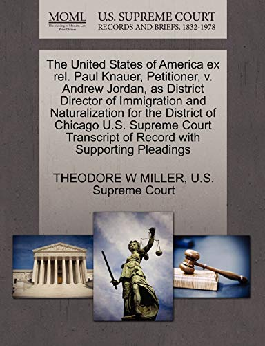 9781270391951: The United States of America Ex Rel. Paul Knauer, Petitioner, V. Andrew Jordan, as District Director of Immigration and Naturalization for the Distric