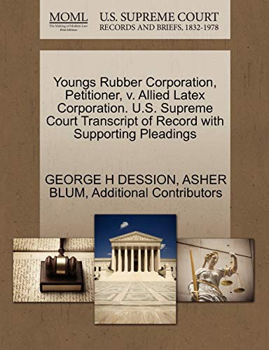 9781270393573: Youngs Rubber Corporation, Petitioner, v. Allied Latex Corporation. U.S. Supreme Court Transcript of Record with Supporting Pleadings