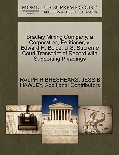 9781270394075: Bradley Mining Company, a Corporation, Petitioner, v. Edward H. Boice. U.S. Supreme Court Transcript of Record with Supporting Pleadings