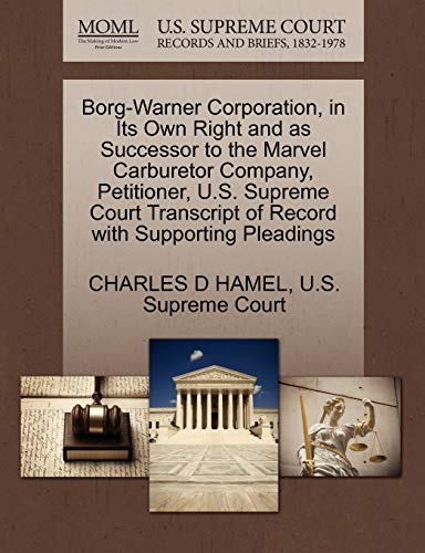 9781270397168: Borg-Warner Corporation, in Its Own Right and as Successor to the Marvel Carburetor Company, Petitioner, U.S. Supreme Court Transcript of Record with Supporting Pleadings