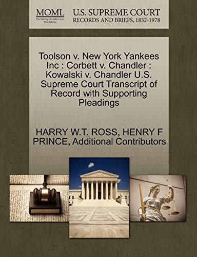 9781270399742: Toolson v. New York Yankees Inc: Corbett v. Chandler : Kowalski v. Chandler U.S. Supreme Court Transcript of Record with Supporting Pleadings