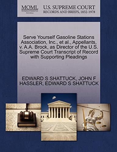 9781270401223: Serve Yourself Gasoline Stations Association, Inc., et al., Appellants, v. A.A. Brock, as Director of the U.S. Supreme Court Transcript of Record with Supporting Pleadings