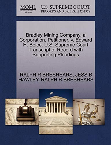 9781270402534: Bradley Mining Company, a Corporation, Petitioner, v. Edward H. Boice. U.S. Supreme Court Transcript of Record with Supporting Pleadings