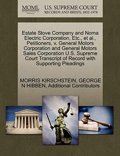 9781270403760: Estate Stove Company and Noma Electric Corporation, Etc., et al., Petitioners, v. General Motors Corporation and General Motors Sales Corporation U.S. ... of Record with Supporting Pleadings