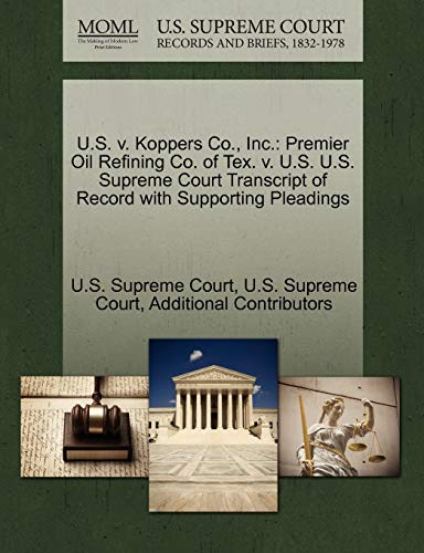 U.S. V. Koppers Co., Inc.: Premier Oil Refining Co. of Tex. V. U.S. U.S. Supreme Court Transcript ...
