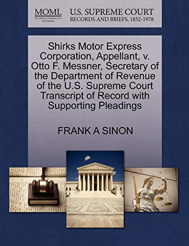 9781270404781: Shirks Motor Express Corporation, Appellant, v. Otto F. Messner, Secretary of the Department of Revenue of the U.S. Supreme Court Transcript of Record with Supporting Pleadings