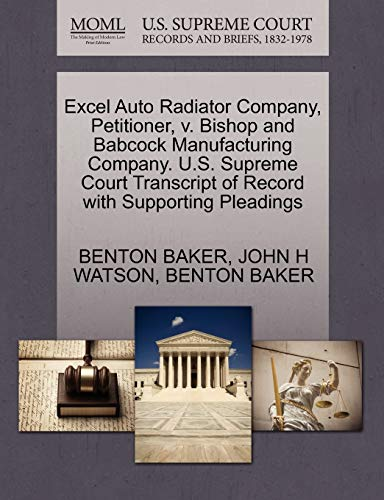 Excel Auto Radiator Company, Petitioner, v. Bishop and Babcock Manufacturing Company. U.S. Supreme Court Transcript of Record with Supporting Pleadings (1270407252) by BAKER, BENTON; WATSON, JOHN H; BAKER, BENTON