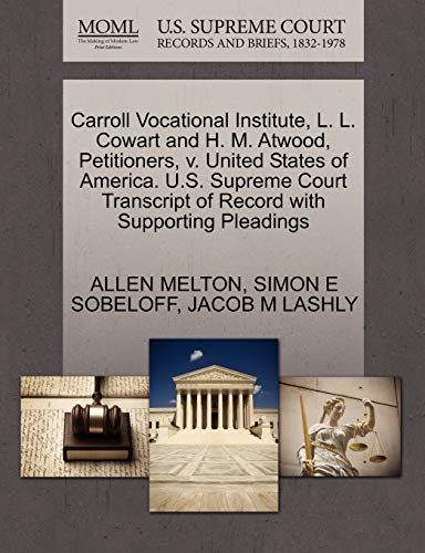 Carroll Vocational Institute, L. L. Cowart and H. M. Atwood, Petitioners, v. United States of ...