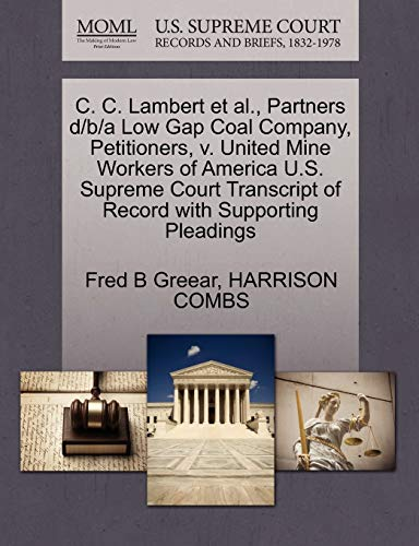 9781270407812: C. C. Lambert et al., Partners d/b/a Low Gap Coal Company, Petitioners, v. United Mine Workers of America U.S. Supreme Court Transcript of Record with Supporting Pleadings