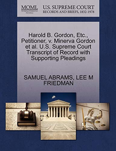 Harold B. Gordon, Etc., Petitioner, v. Minerva Gordon et al. U.S. Supreme Court Transcript of Record with Supporting Pleadings (1270412183) by ABRAMS, SAMUEL; FRIEDMAN, LEE M