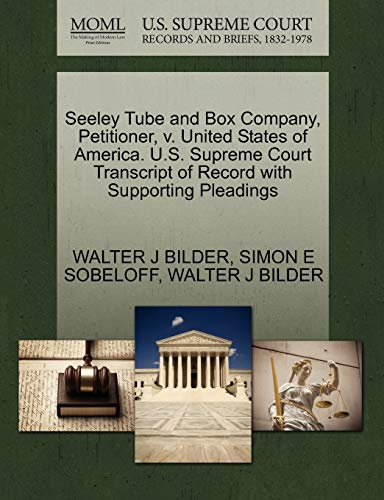 Seeley Tube and Box Company, Petitioner, v. United States of America. U.S. Supreme Court Transcript...