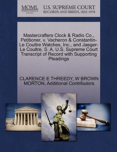 9781270416104: Mastercrafters Clock & Radio Co., Petitioner, v. Vacheron & Constantin-Le Coultre Watches, Inc., and Jaeger-Le Coultre, S. A. U.S. Supreme Court Transcript of Record with Supporting Pleadings