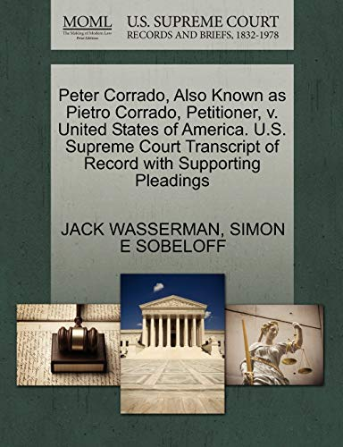 Peter Corrado, Also Known as Pietro Corrado, Petitioner, v. United States of America. U.S. Supreme Court Transcript of Record with Supporting Pleadings (1270418432) by WASSERMAN, JACK; SOBELOFF, SIMON E