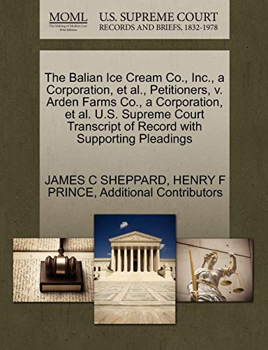 9781270419105: The Balian Ice Cream Co., Inc., a Corporation, et al., Petitioners, v. Arden Farms Co., a Corporation, et al. U.S. Supreme Court Transcript of Record with Supporting Pleadings