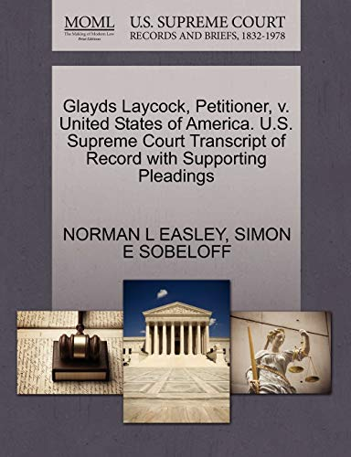 Glayds Laycock, Petitioner, v. United States of America. U.S. Supreme Court Transcript of Record ...
