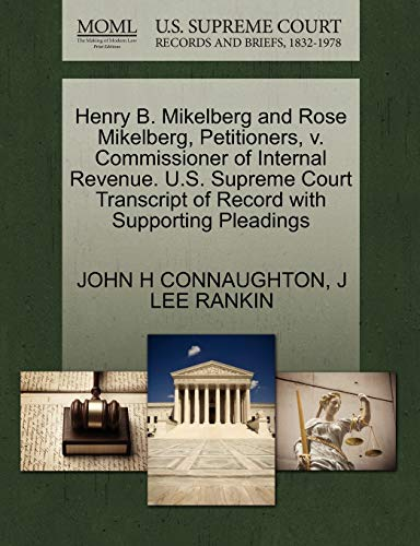 Henry B. Mikelberg and Rose Mikelberg, Petitioners, v. Commissioner of Internal Revenue. U.S. ...