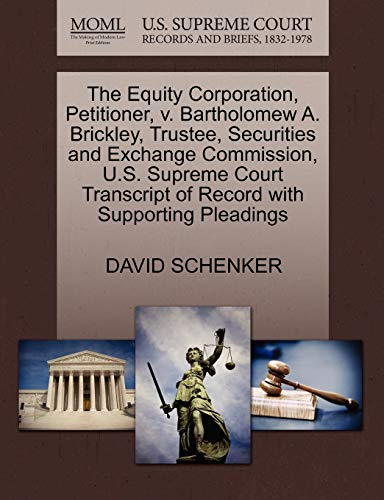 9781270426431: The Equity Corporation, Petitioner, v. Bartholomew A. Brickley, Trustee, Securities and Exchange Commission, U.S. Supreme Court Transcript of Record with Supporting Pleadings