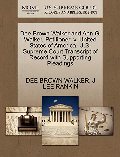 9781270428046: Dee Brown Walker and Ann G. Walker, Petitioner, v. United States of America. U.S. Supreme Court Transcript of Record with Supporting Pleadings