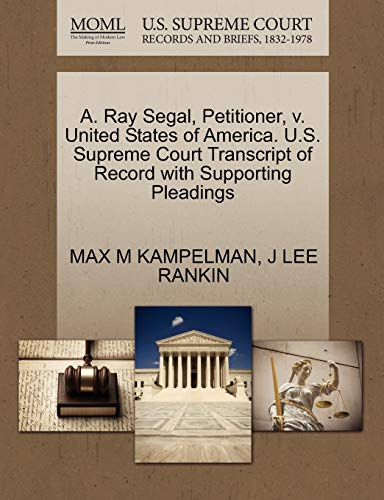 A. Ray Segal, Petitioner, V. United States of America. U.S. Supreme Court Transcript of Record with Supporting Pleadings