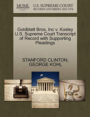 Goldblatt Bros, Inc v. Kosley U.S. Supreme Court Transcript of Record with Supporting Pleadings: ...