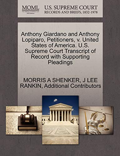 9781270436966: Anthony Giardano and Anthony Lopiparo, Petitioners, v. United States of America. U.S. Supreme Court Transcript of Record with Supporting Pleadings