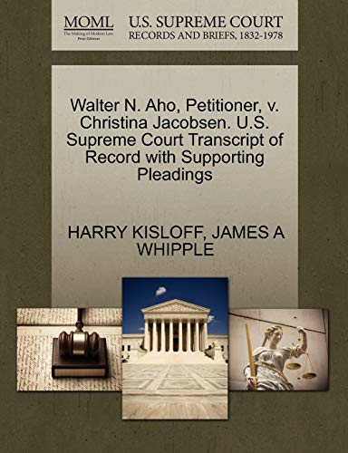 Walter N. Aho, Petitioner, v. Christina Jacobsen. U.S. Supreme Court Transcript of Record with ...