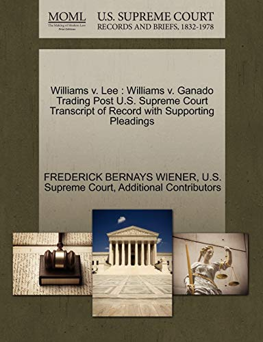 9781270437642: Williams v. Lee: Williams v. Ganado Trading Post U.S. Supreme Court Transcript of Record with Supporting Pleadings
