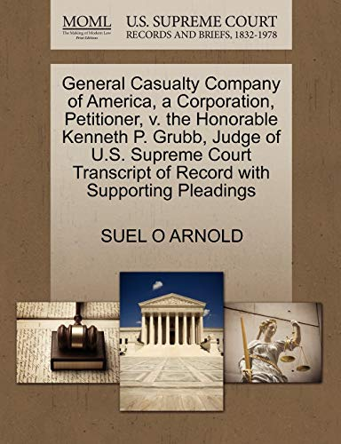 General Casualty Company of America, a Corporation, Petitioner, v. the Honorable Kenneth P. Grubb, ...